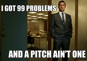 Don Draper on Mad Men set, with the caption I got 99 problems but a pitch ain't one.