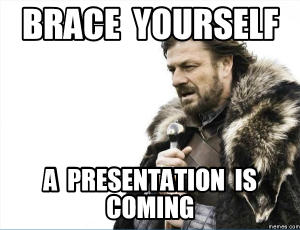 Brace Yourself. A presentation is coming.